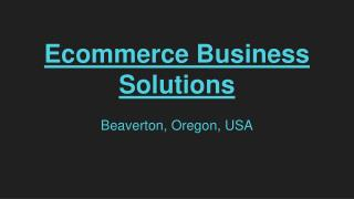 Specialist Of Ecommerce Business Solutions Provider In Beaverton