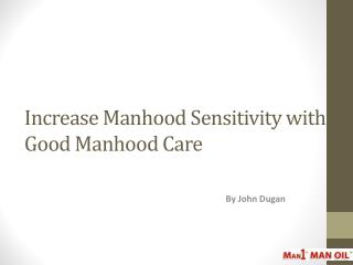 Increase Manhood Sensitivity with Good Manhood Care