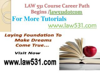 LAW 531 Course Career Path Begins /law531dotcom