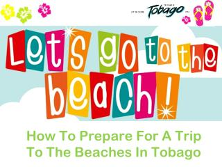 How To Prepare For A Trip To The Beaches In Tobago