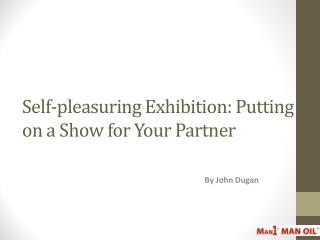 Self-pleasuring Exhibition: Putting on a Show for Your Partner