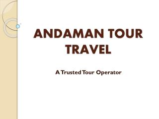 Andaman Tour Travel Presents the Best Ever Andaman Tour Package
