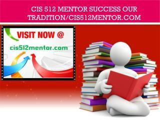 CIS 512 MENTOR Success Our Tradition/cis512mentor.com