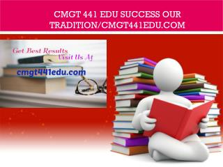CMGT 441 EDU Success Our Tradition/cmgt441edu.com