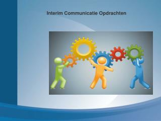 Interim communicatie opdrachten