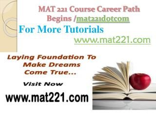 MAT 221 Course Career Path Begins /mat221dotcom