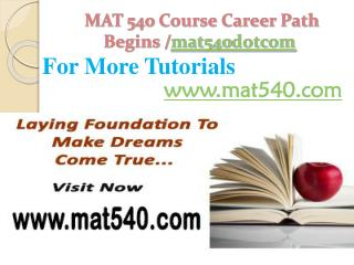 MAT 540 Course Career Path Begins /mat540dotcom