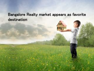 Bangalore Realty Market appears as favorite destination