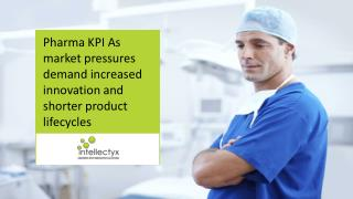 Pharma KPI As market pressures demand increased innovation and shorter product lifecycles
