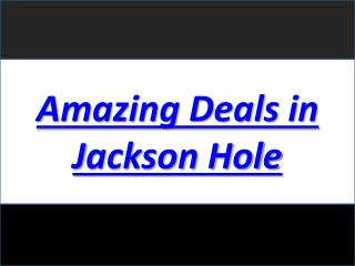 Amazing Deals in Jackson Hole