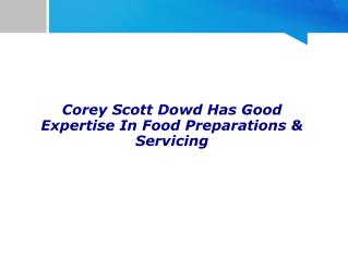 Corey Scott Dowd Has Good Expertise In Food Preparations And Servicing