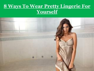 8 Ways To Wear Pretty Lingerie For Yourself