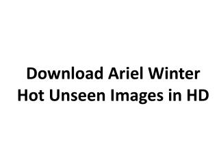 Download ariel winter hot unseen images in HD