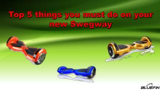Top 5 things you must do on your new Swegway