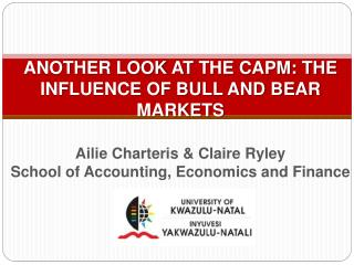 ANOTHER LOOK AT THE CAPM: THE INFLUENCE OF BULL AND BEAR MARKETS   Ailie Charteris  Claire Ryley School of Accounting, E