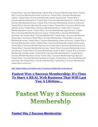 Fastest Way 2 Success Membership review and (COOL) $32400 bonuses
