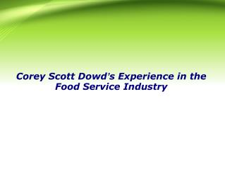 Corey Scott Dowd's Experience in the Food Service Industry