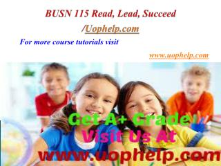 BUSN 115 Read, Lead, Succeed/Uophelpdotcom