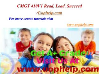CMGT 410 Read, Lead, Succeed/Uophelpdotcom