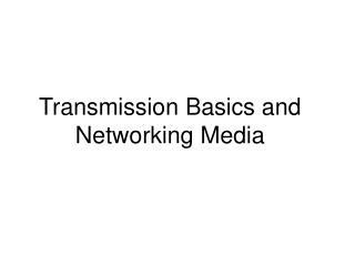 Transmission Basics and Networking Media