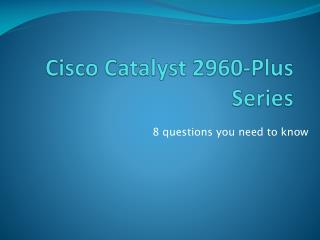 8 questions you need to know about Cisco Catalyst 2960-Plus Series