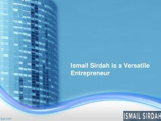 Ismail Sirdah is a Versatile Entrepreneur
