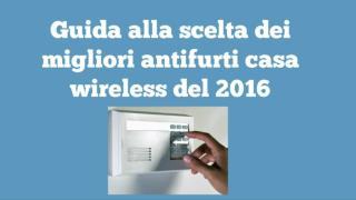 Guida alla scelta dei migliori antifurti casa wireless del 2016