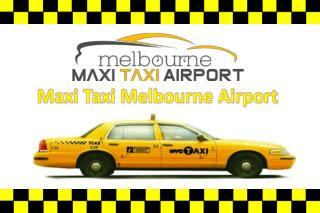 Various Reasons to Choose Maxi Taxi Melbourne Airport
