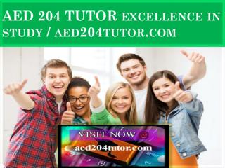 AED 204 TUTOR Excellence In Study / aed204tutor.com