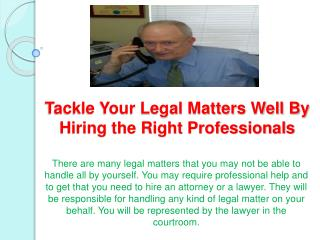 Tackle Your Legal Matters Well By Hiring the Right Professionals