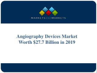 Angiography Devices Market Worth $27.7 Billion in 2019