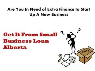 Small Business Loan Alberta- Meant To Improve Your Current Source Of Earning