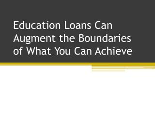 Education Loans Can Augment the Boundaries of What You Can Achieve
