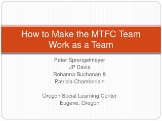 How to Make the MTFC Team  Work as a Team