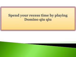 Spend your recess time by playing Domino qiu qiu