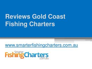 Reviews Gold Coast Fishing Charters - www.smarterfishingcharters.com.au
