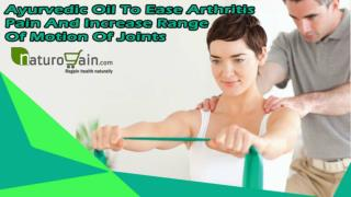 Ayurvedic Oil To Ease Arthritis Pain And Increase Range Of Motion Of Joints