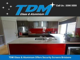 TDM Glass & Aluminium Offers Security Screens Brisbane