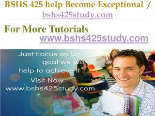BSHS 425 help Become Exceptional  / bshs425study.com