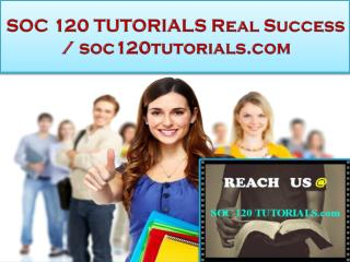 SOC 120 TUTORIALS Real Success / soc120tutorials.com