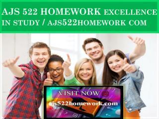 AJS 522 HOMEWORK Excellence In Study / ajs522homework com