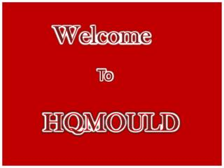 HQMOULD -The Best Mould Solution