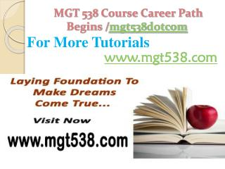 MGT 538 Course Career Path Begins /mgt538dotcom
