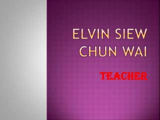 Characteristics of Elvin Siew Chun Wai as a Teacher