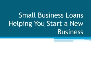 Small Business Loans Helping You Start a New Business