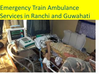 Medivic Aviation Train Ambulance services in Guwahati and Ranchi