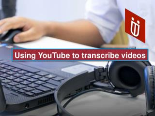 Using YouTube to transcribe videos