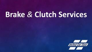 Brake & Clutch Services - United Car Care