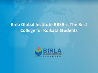 Birla Global Institute BBSR is The Best College for Kolkata Students