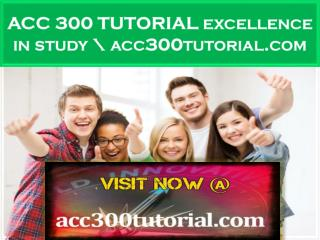 ACC 300 TUTORIAL excellence in study \ acc300tutorial.com